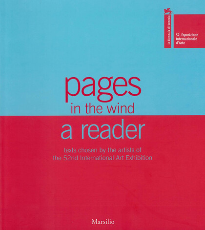 Pages in the Wind: A Reader Texts Chosen by the artists of the 52nd International Art Exhibition